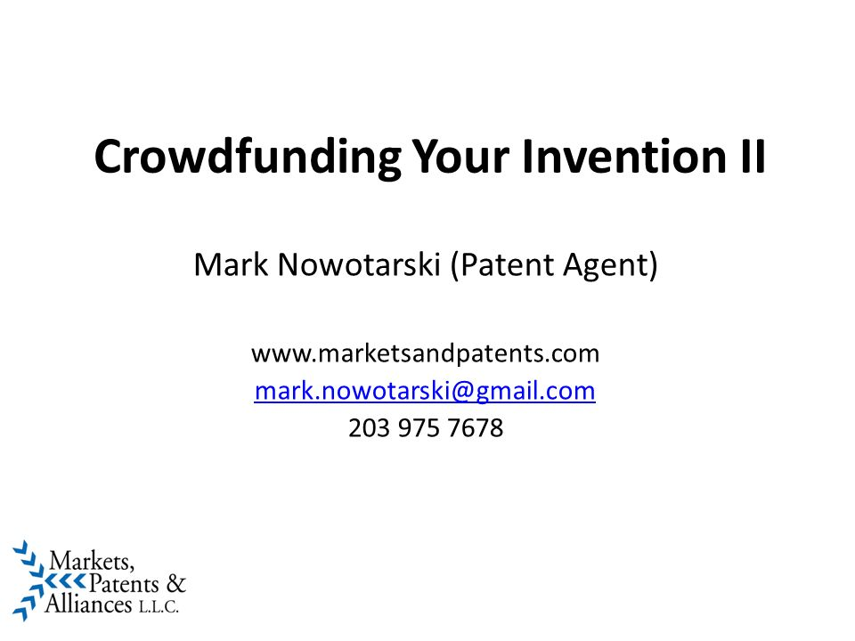 Crowdfunding Your Invention II Mark Nowotarski (Patent Agent)