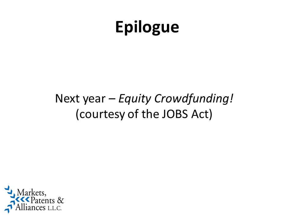 Next year – Equity Crowdfunding! (courtesy of the JOBS Act) Epilogue