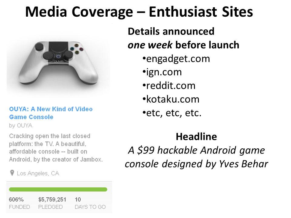 Media Coverage – Enthusiast Sites Details announced one week before launch engadget.com ign.com reddit.com kotaku.com etc, etc, etc. Headline A $99 ha