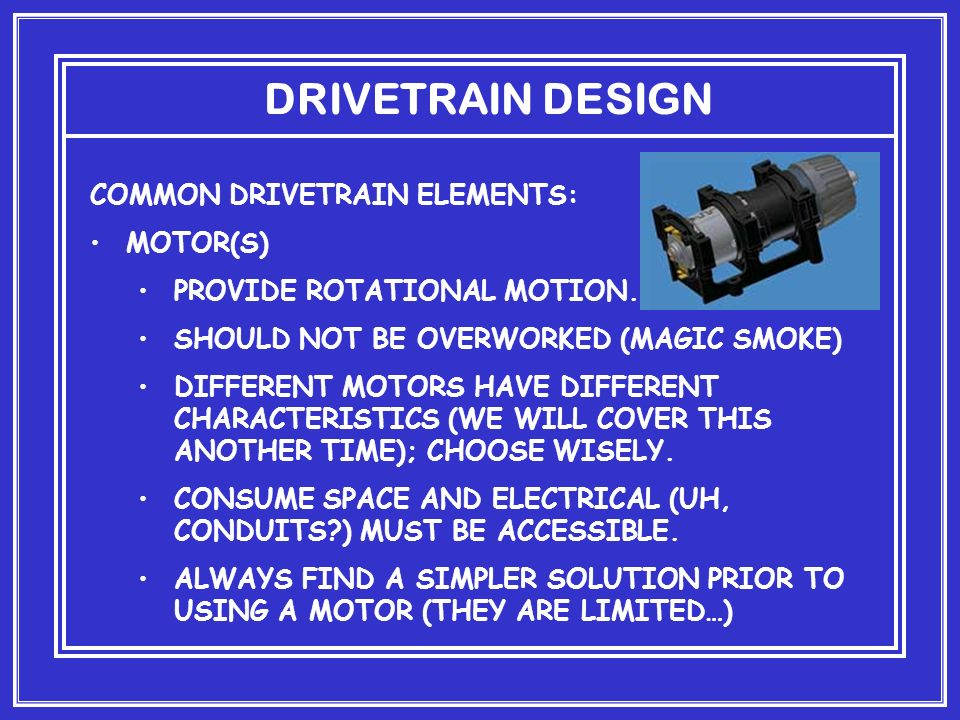 DRIVETRAIN DESIGN COMMON DRIVETRAIN ELEMENTS: MOTOR(S) PROVIDE ROTATIONAL MOTION.