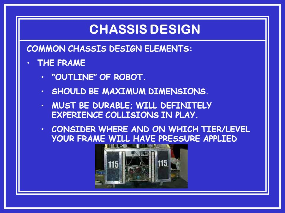 CHASSIS DESIGN COMMON CHASSIS DESIGN ELEMENTS: THE FRAME OUTLINE OF ROBOT.