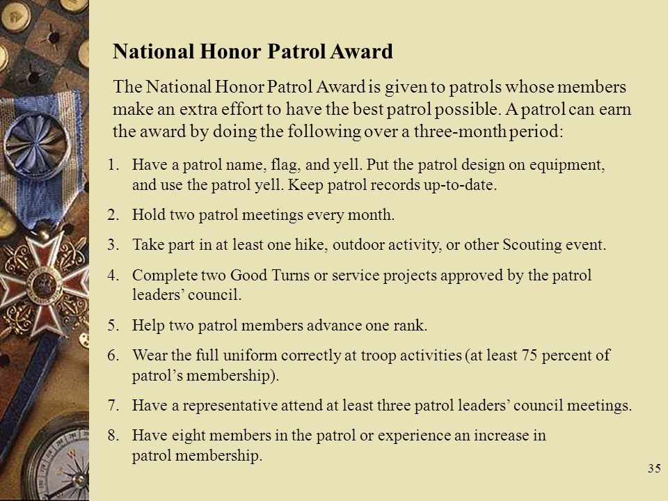National Honor Patrol Award The National Honor Patrol Award is given to patrols whose members make an extra effort to have the best patrol possible. A