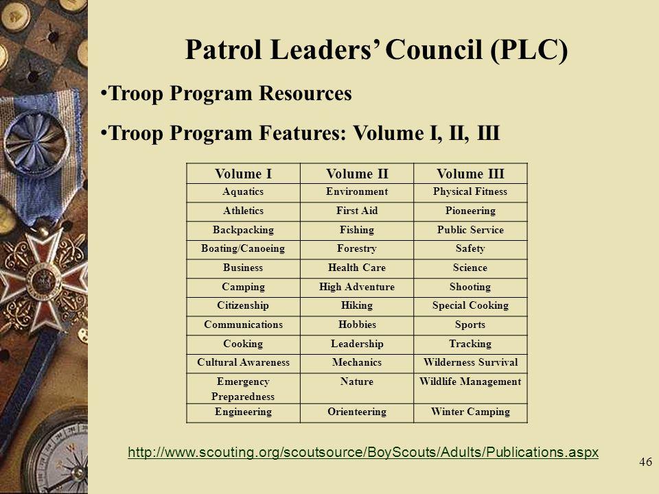46 Patrol Leaders Council (PLC) Troop Program Resources Troop Program Features: Volume I, II, III Volume IVolume IIVolume III AquaticsEnvironmentPhysi