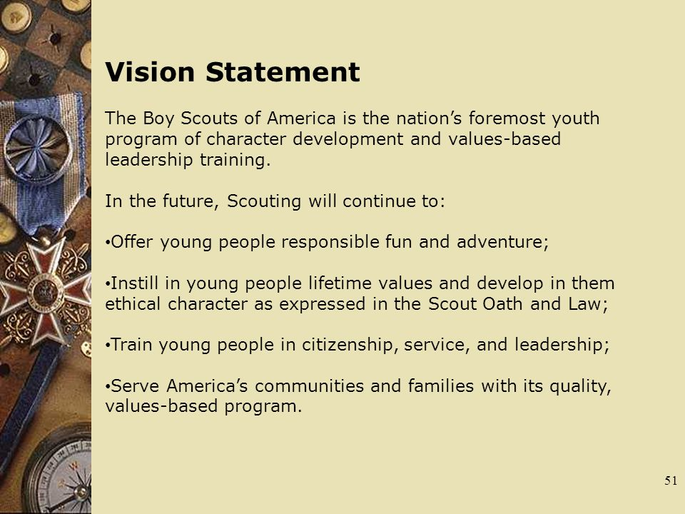 Vision Statement The Boy Scouts of America is the nations foremost youth program of character development and values-based leadership training. In the