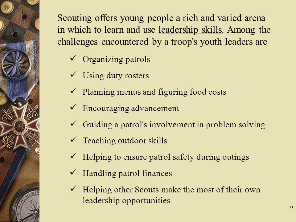 Scouting offers young people a rich and varied arena in which to learn and use leadership skills. Among the challenges encountered by a troop's youth