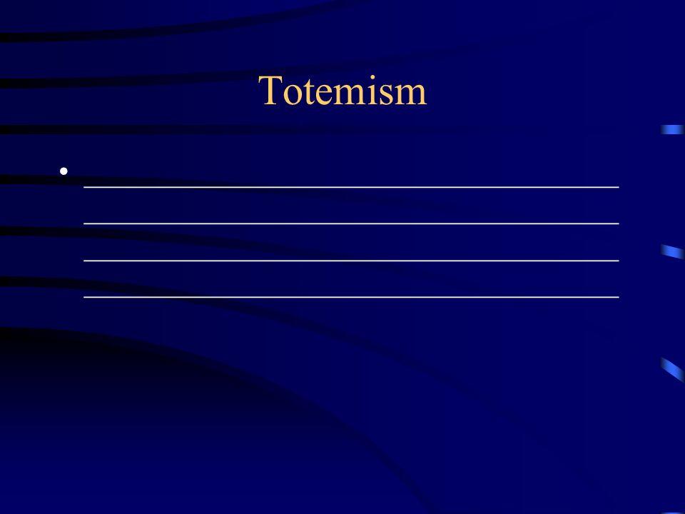 Totemism ___________________________________ ___________________________________