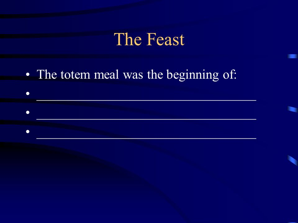 The Feast The totem meal was the beginning of: _________________________________