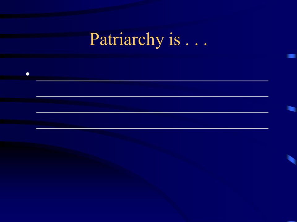 Patriarchy is... ___________________________________ ___________________________________
