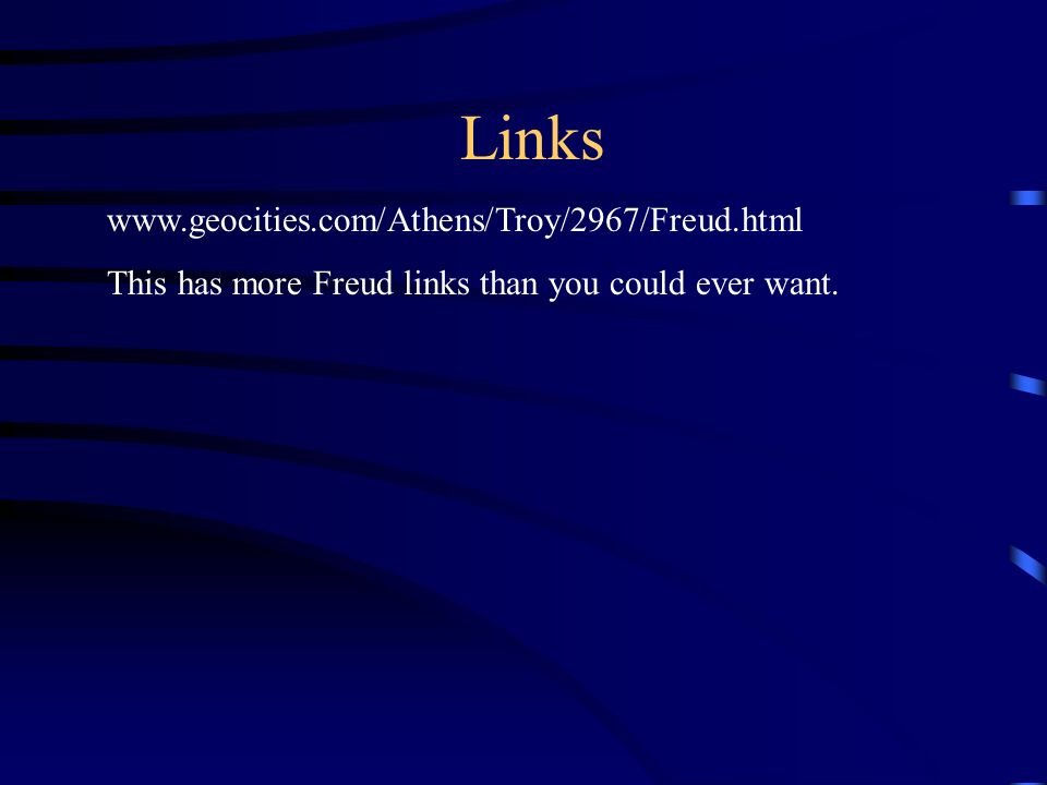Links www.geocities.com/Athens/Troy/2967/Freud.html This has more Freud links than you could ever want.