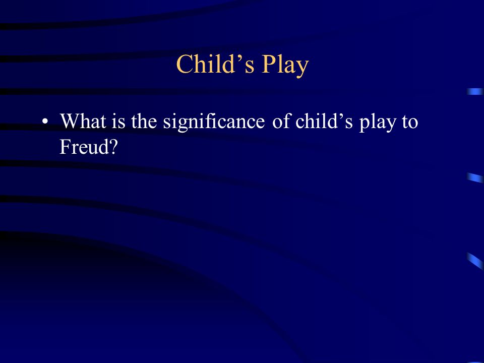 Childs Play What is the significance of childs play to Freud?