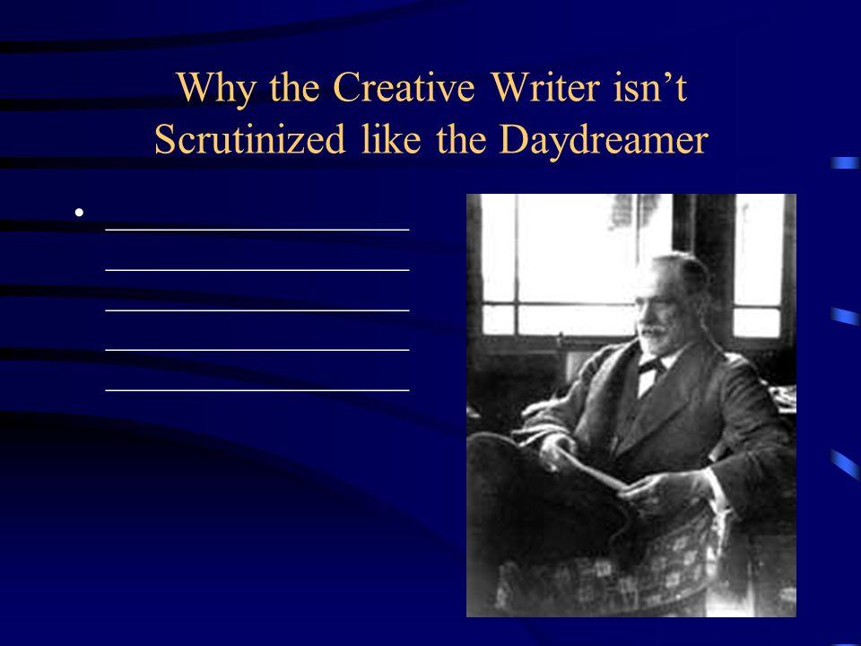 Why the Creative Writer isnt Scrutinized like the Daydreamer __________________ __________________ __________________ __________________ _____________