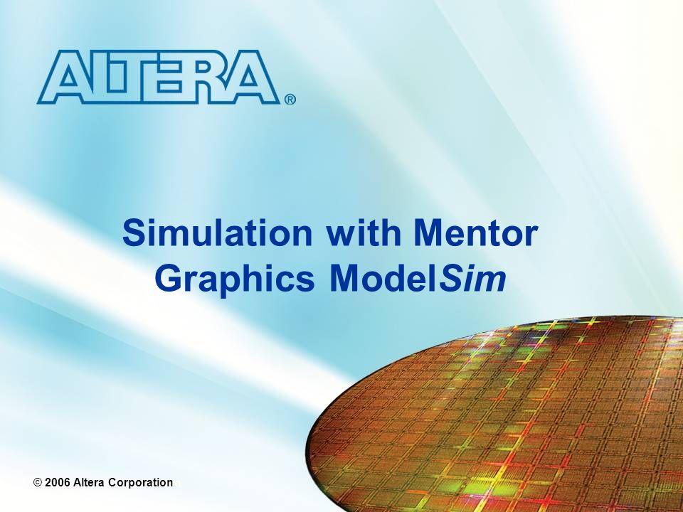 © 2006 Altera Corporation Basic Simulation Steps User Interface Functional Simulation Quartus II Output Simulation Files Timing Simulation Agenda
