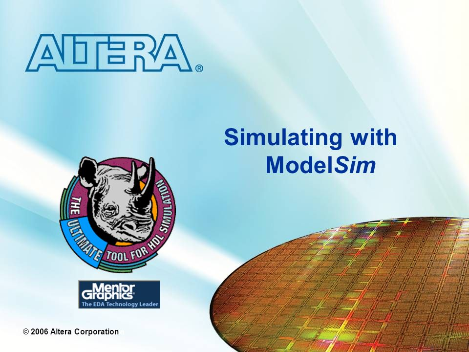 © 2005 Altera Corporation © 2006 Altera Corporation Simulating with ModelSim