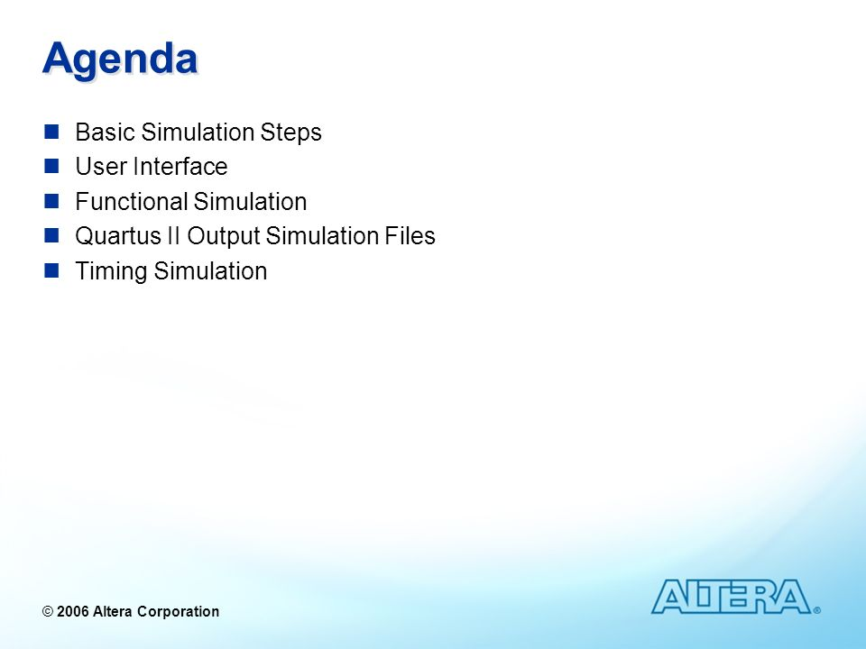 © 2006 Altera Corporation Basic Simulation Steps User Interface Functional Simulation Quartus II Output Simulation Files Timing Simulation Agenda