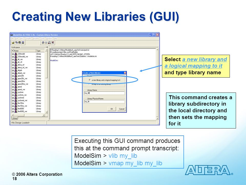 © 2006 Altera Corporation 18 Creating New Libraries (GUI) Select a new library and a logical mapping to it and type library name This command creates