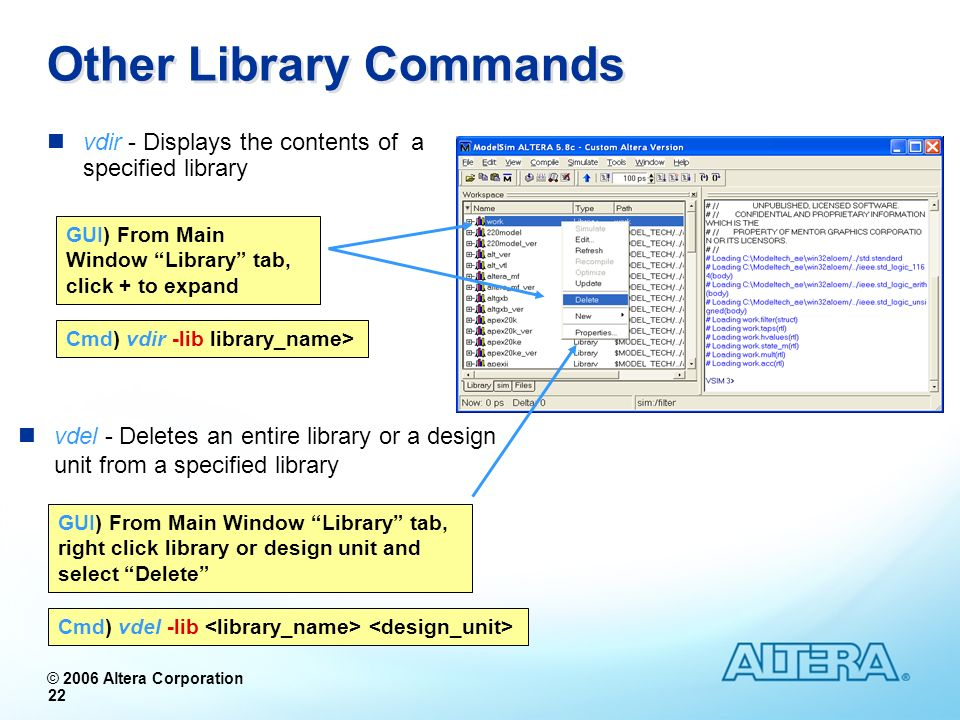 © 2006 Altera Corporation 22 Other Library Commands vdir - Displays the contents of a specified library vdel - Deletes an entire library or a design u