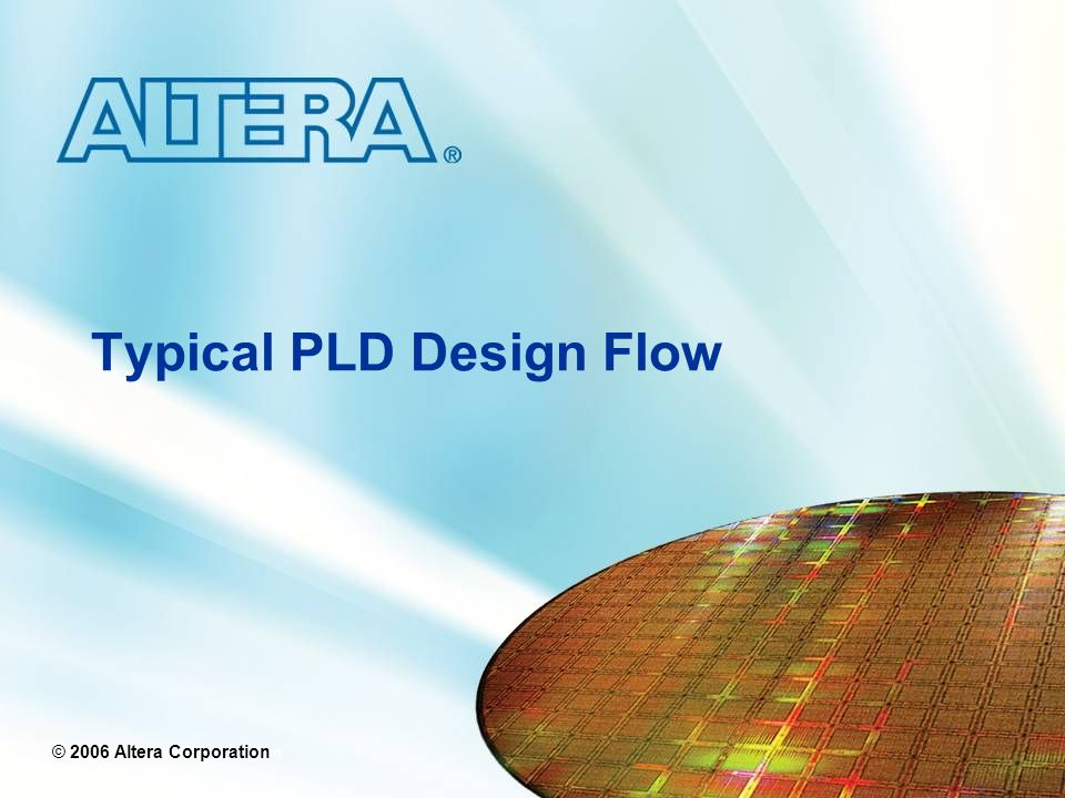 © 2006 Altera Corporation 5 Synthesis (Quartus II, Leonardo Spectrum, Synplify, etc.) - Translate Design into Target Technology Primitives - Optimization to Meet Required Area & Performance Constraints Design Specification Place & Route - Map Primitives to Specific Locations Inside Target Technology - Specify Routing Resources to Be Used - May Require Design Edits Design Entry/RTL Coding - Behavioral or Structural Description of Design RTL Simulation (Quartus II or ModelSim®) - Functional Simulation - Verify Logic Model (No Timing Delays) - May Require Design Edits Typical FPGA Design Flow