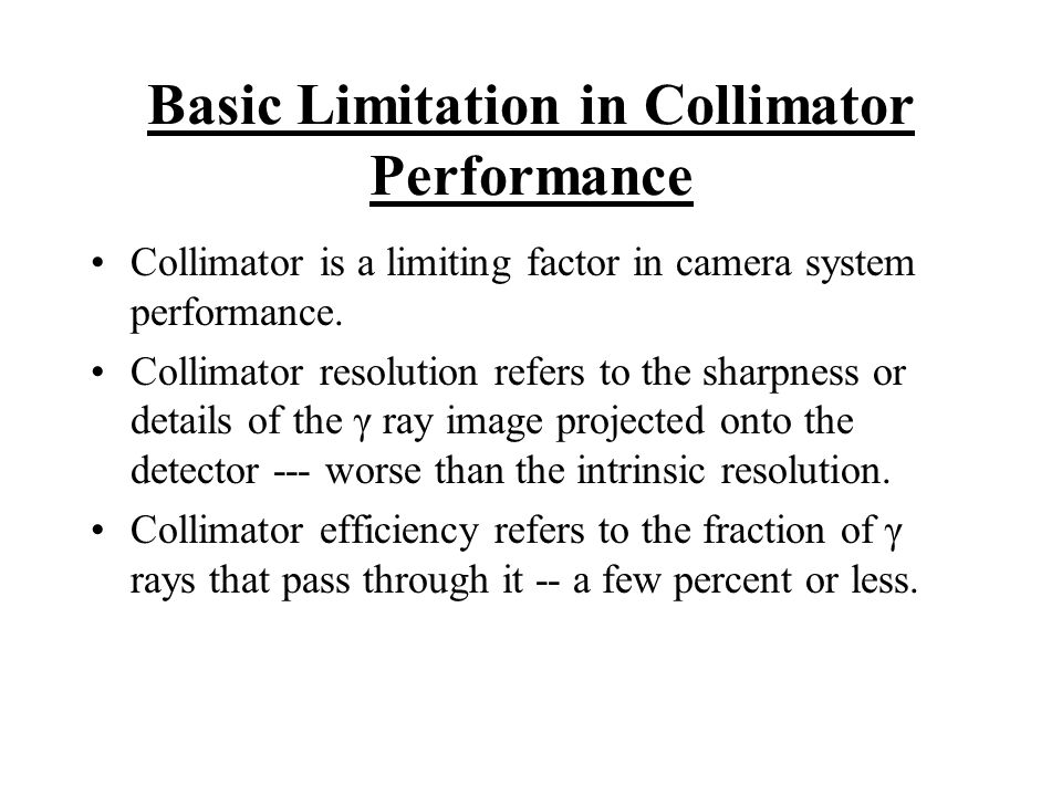 Basic Limitation in Collimator Performance Collimator is a limiting factor in camera system performance. Collimator resolution refers to the sharpness