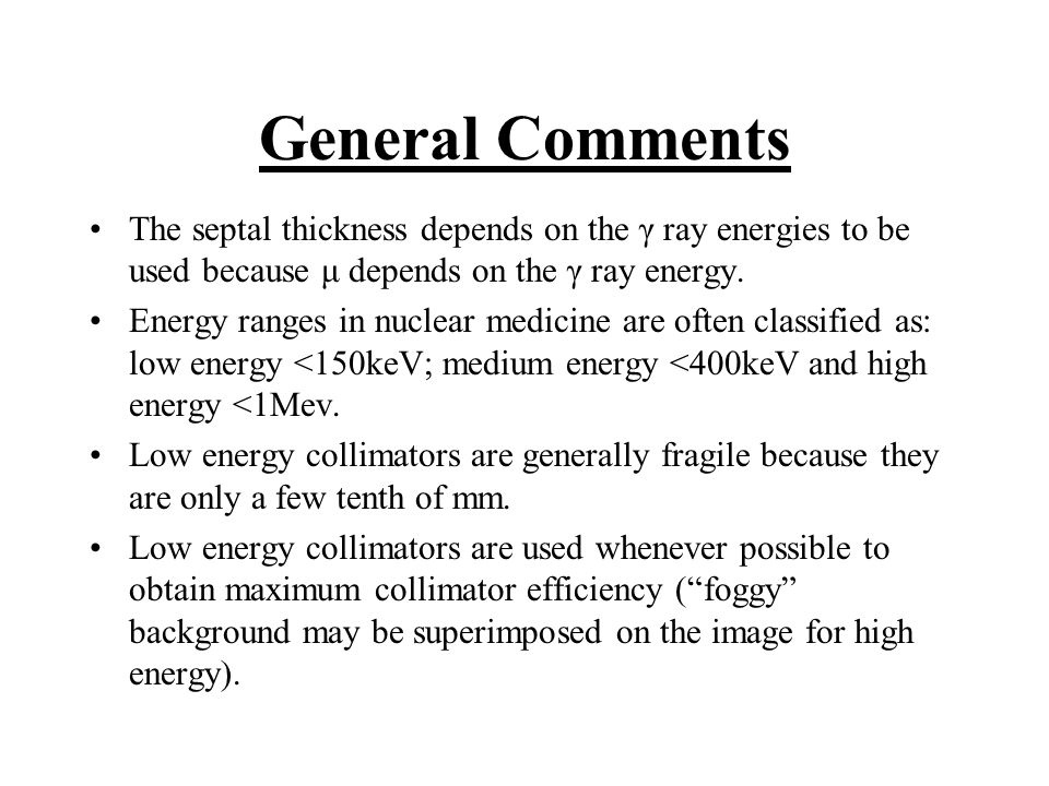 General Comments The septal thickness depends on the γ ray energies to be used because μ depends on the γ ray energy. Energy ranges in nuclear medicin