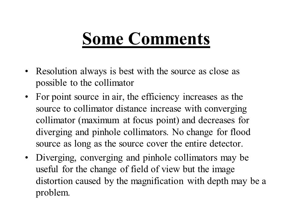 Some Comments Resolution always is best with the source as close as possible to the collimator For point source in air, the efficiency increases as th