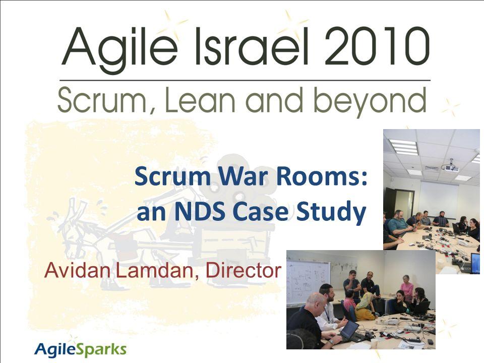 י א/שבט/תשע ד1 Scrum War Rooms: an NDS Case Study Avidan Lamdan, Director