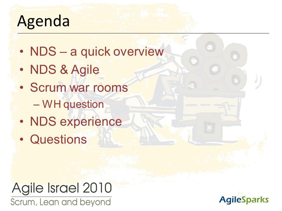 י א/שבט/תשע ד2 NDS – a quick overview NDS & Agile Scrum war rooms –WH question NDS experience Questions Agenda