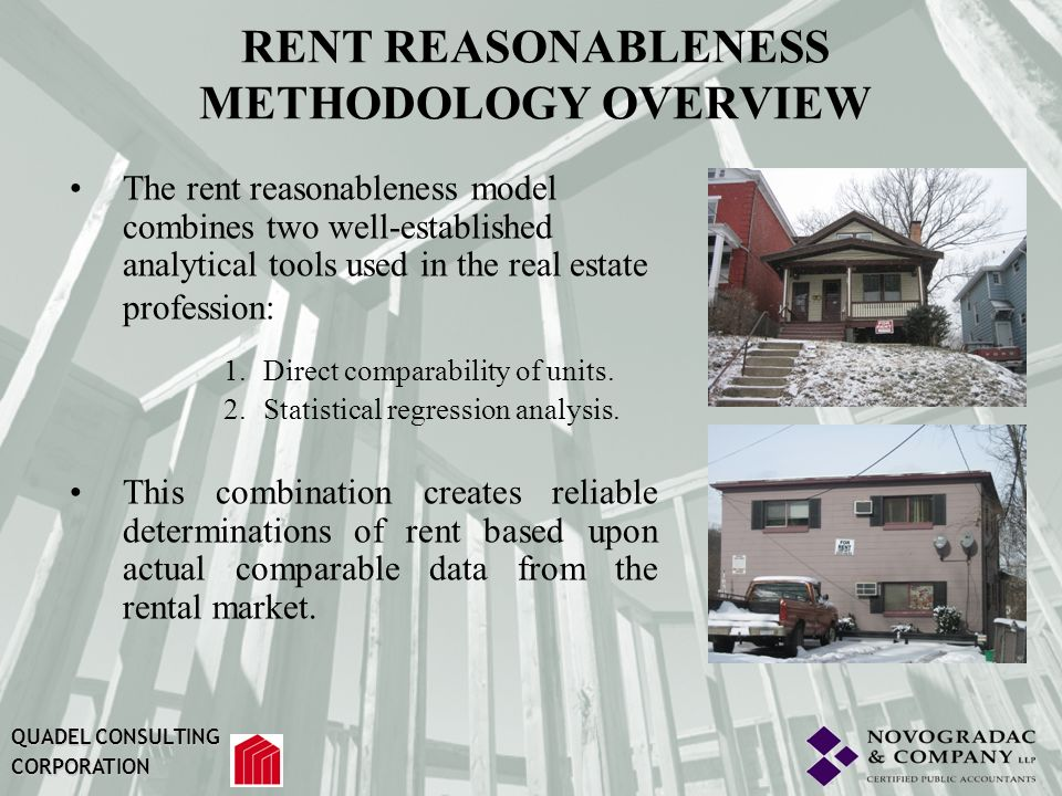 RENT REASONABLENESS METHODOLOGY OVERVIEW The rent reasonableness model combines two well-established analytical tools used in the real estate professi