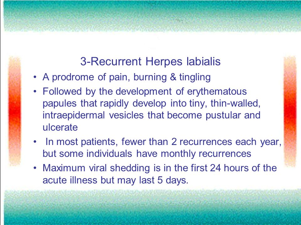 4-Primary genital herpes Primary genital herpes can be caused by both HSV-1 and HSV-2 Recurrences are more common with HSV-2 Asymptomatic in most patients Primary genital herpes is characterized by severe and prolonged systemic and local symptoms.