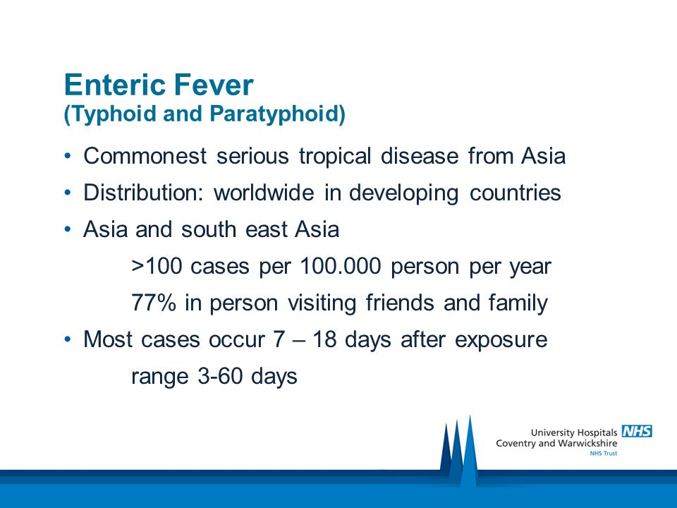 Enteric Fever (Typhoid and Paratyphoid)) Commonest serious tropical disease from Asia Distribution: worldwide in developing countries Asia and south e