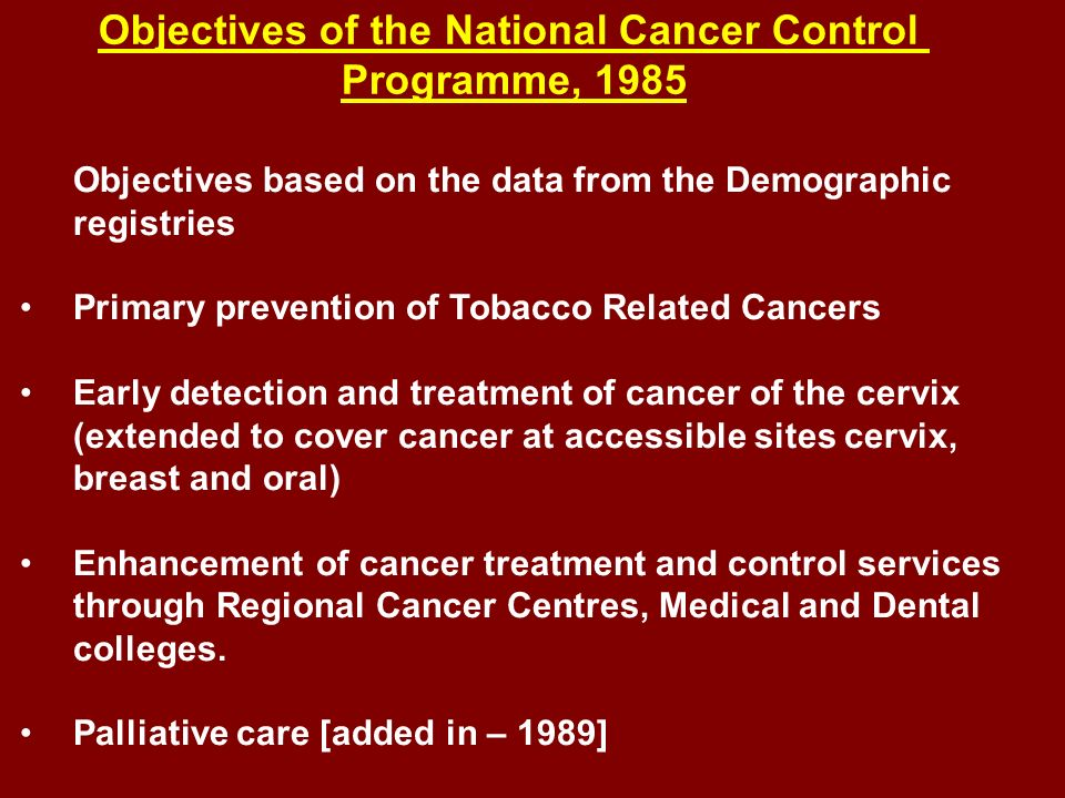 Objectives based on the data from the Demographic registries Primary prevention of Tobacco Related Cancers Early detection and treatment of cancer of