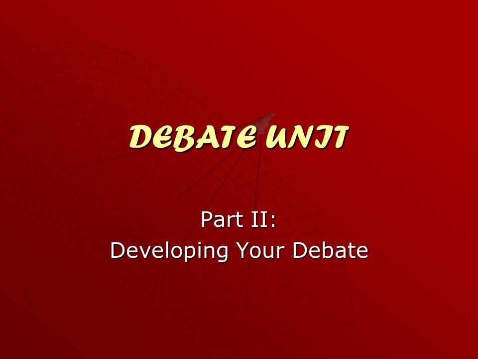 DEBATE UNIT Part II: Developing Your Debate