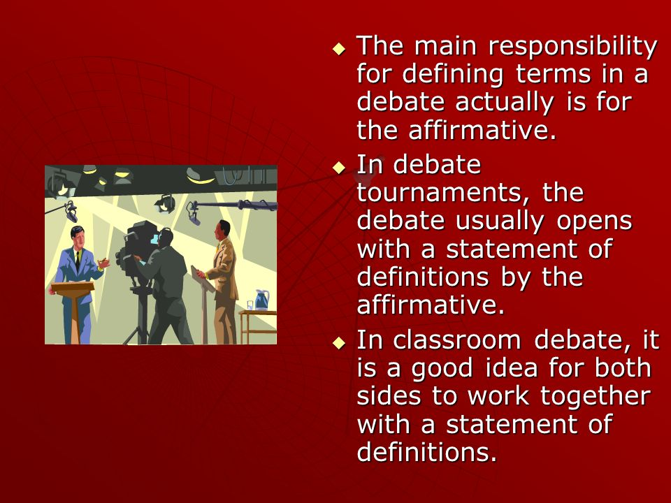 The main responsibility for defining terms in a debate actually is for the affirmative. The main responsibility for defining terms in a debate actuall
