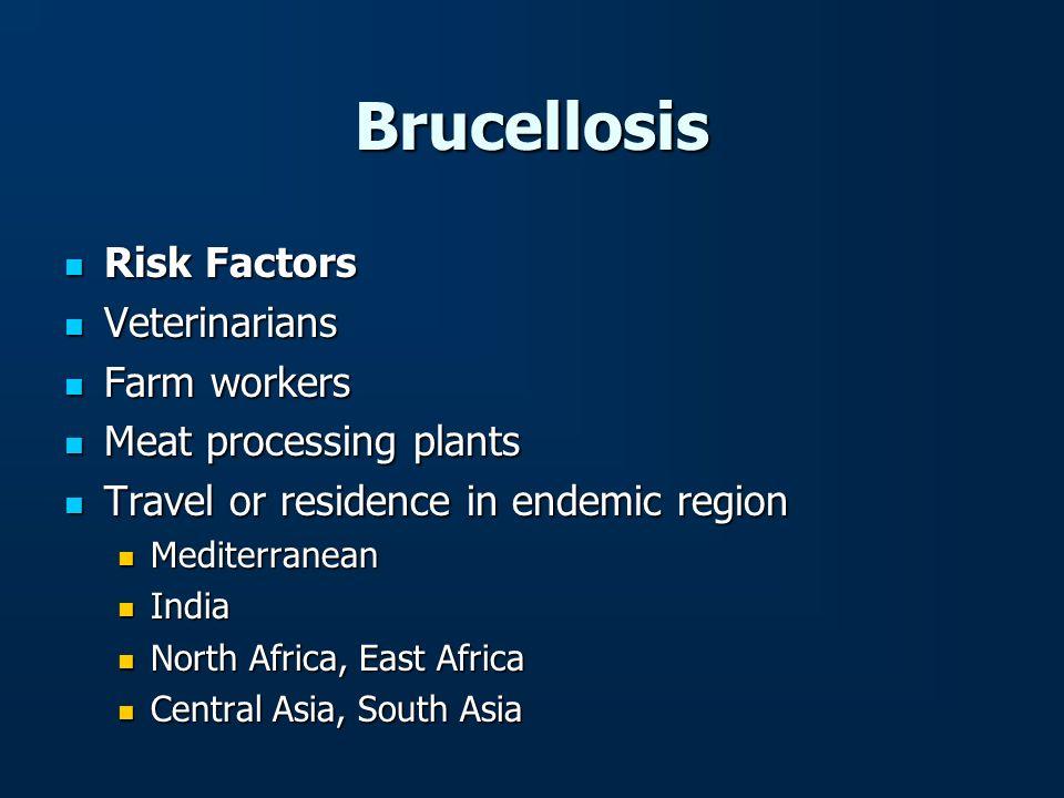 Brucellosis Risk Factors Risk Factors Veterinarians Veterinarians Farm workers Farm workers Meat processing plants Meat processing plants Travel or re