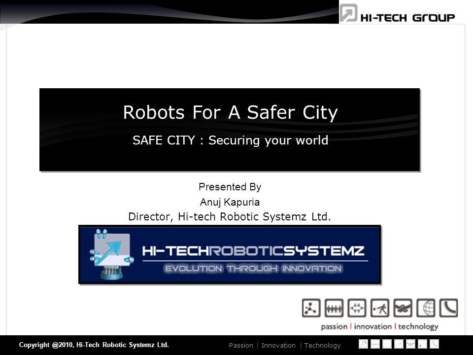 of 30 Passion | Innovation | Technology Copyright @2010, Hi-Tech Robotic Systemz Ltd.
