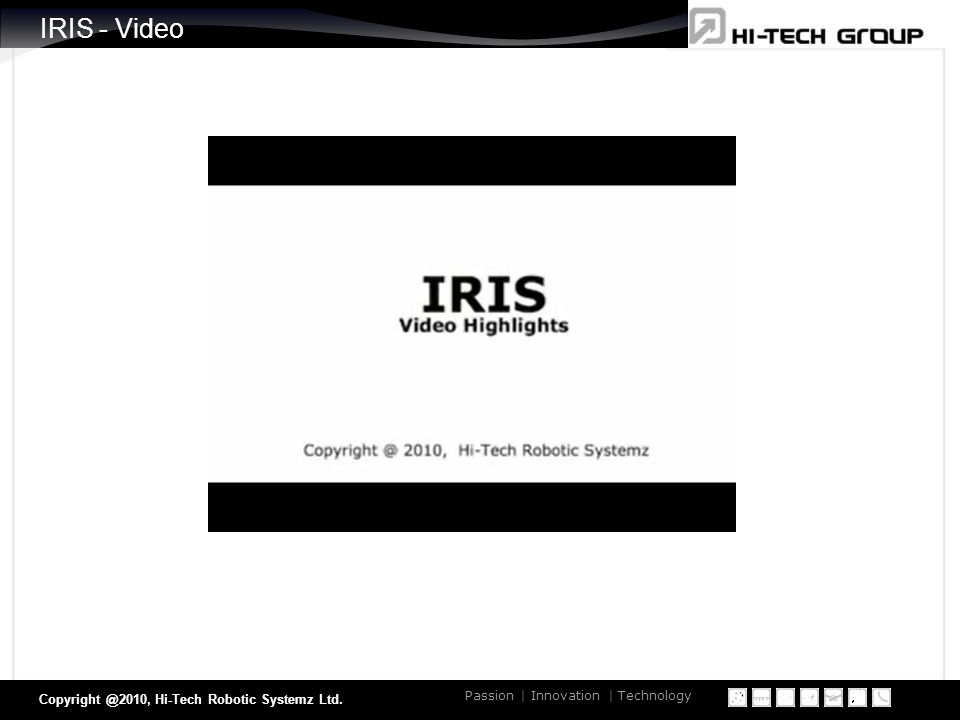 of 30 Passion | Innovation | Technology Copyright @2010, Hi-Tech Robotic Systemz Ltd. IRIS - Video