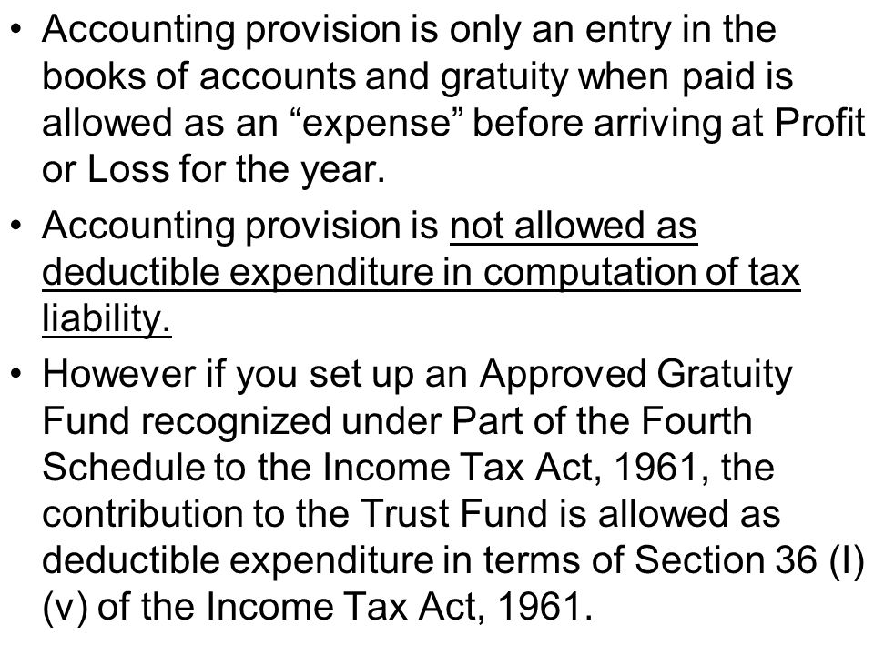 Accounting provision is only an entry in the books of accounts and gratuity when paid is allowed as an expense before arriving at Profit or Loss for t