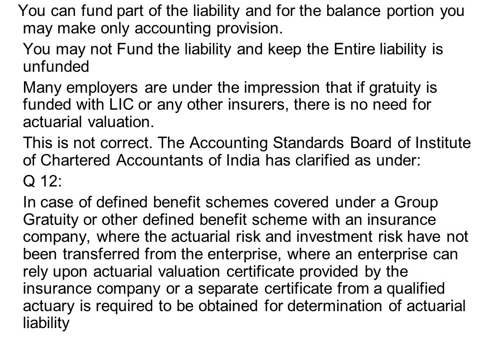 You can fund part of the liability and for the balance portion you may make only accounting provision.