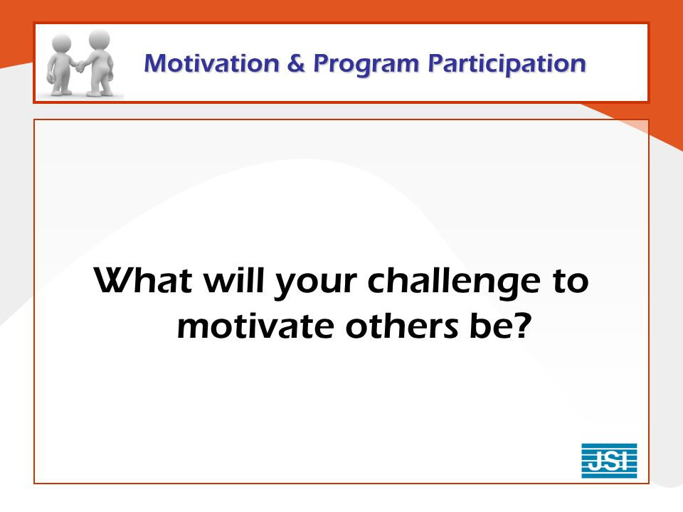Motivation & Program Participation What will your challenge to motivate others be