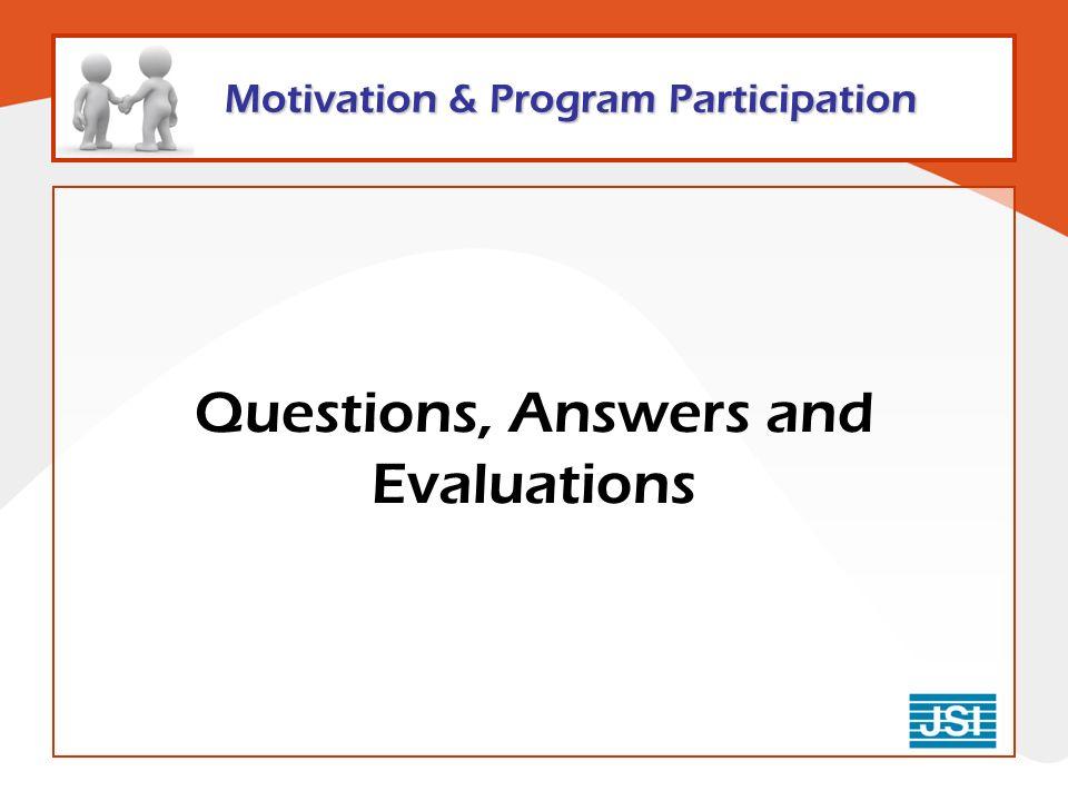 Motivation & Program Participation Questions, Answers and Evaluations