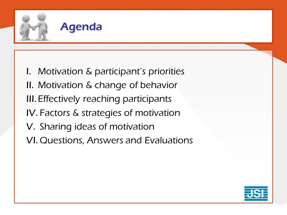 Agenda I. Motivation & participants priorities II. Motivation & change of behavior III. Effectively reaching participants IV. Factors & strategies of