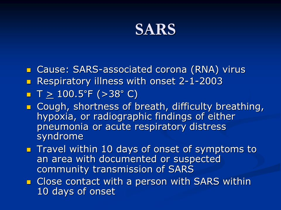 SARS Cause: SARS-associated corona (RNA) virus Cause: SARS-associated corona (RNA) virus Respiratory illness with onset 2-1-2003 Respiratory illness w