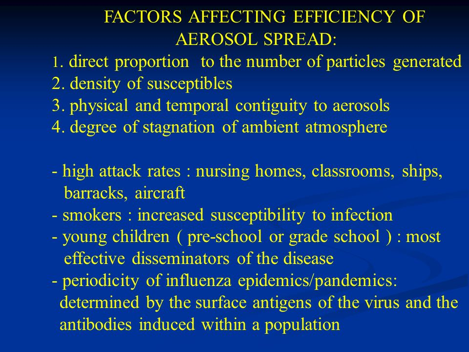 FACTORS AFFECTING EFFICIENCY OF AEROSOL SPREAD: 1. direct proportion to the number of particles generated 2. density of susceptibles 3. physical and t