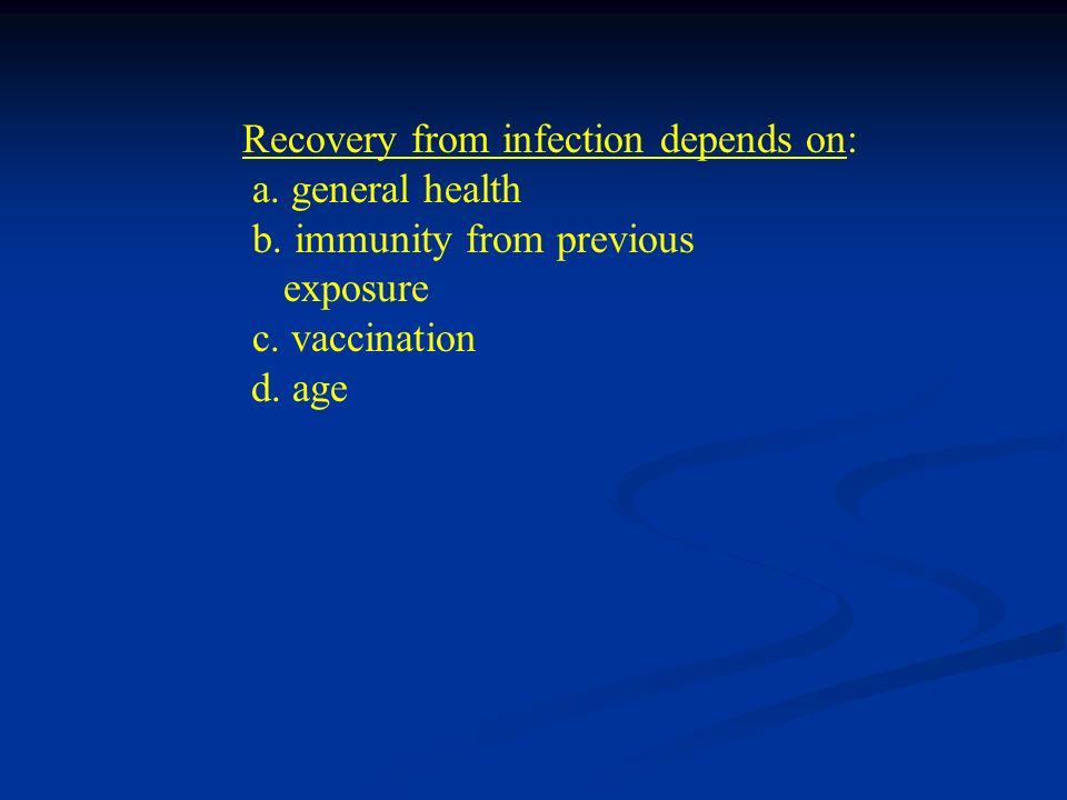 Recovery from infection depends on: a. general health b. immunity from previous exposure c. vaccination d. age