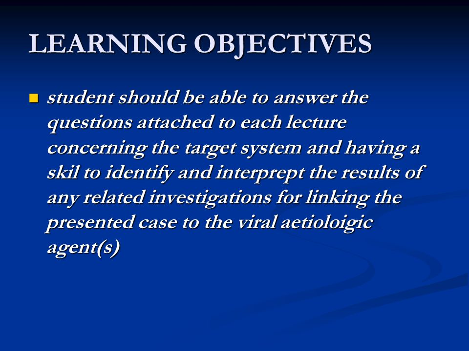 LEARNING OBJECTIVES student should be able to answer the questions attached to each lecture concerning the target system and having a skil to identify