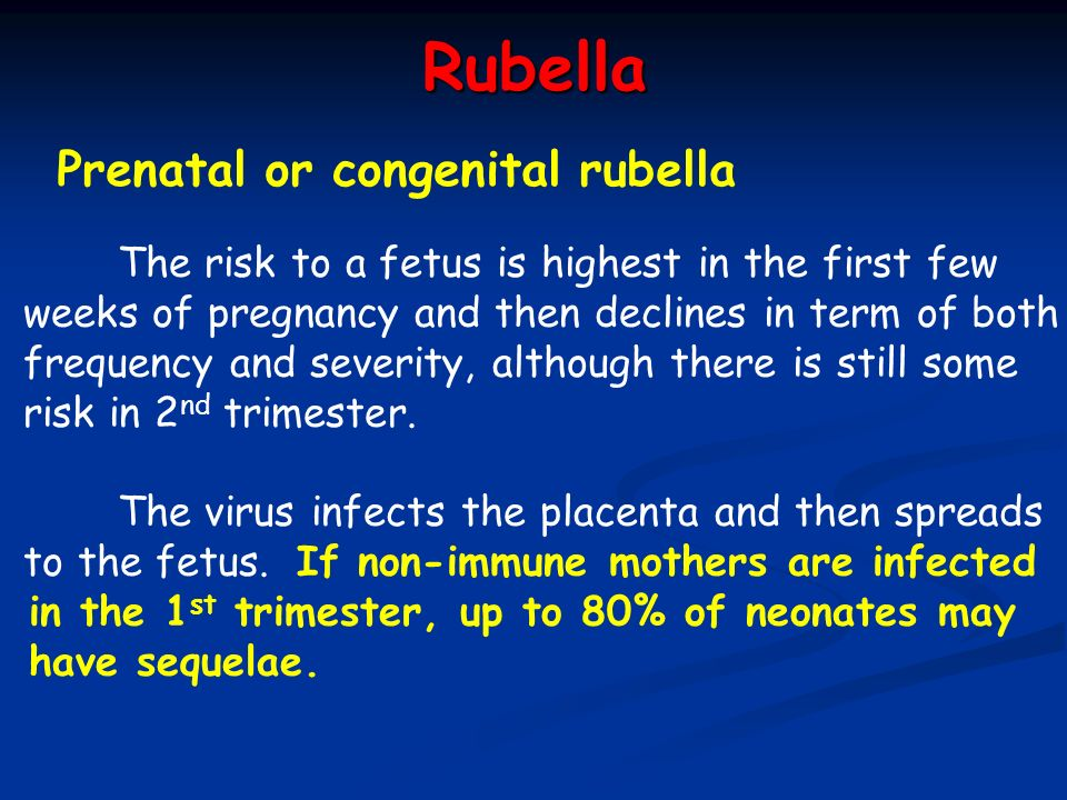 Rubella Prenatal or congenital rubella The risk to a fetus is highest in the first few weeks of pregnancy and then declines in term of both frequency