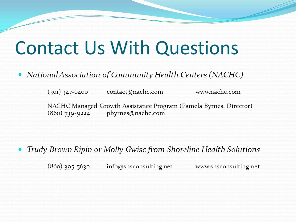 Contact Us With Questions National Association of Community Health Centers (NACHC) (301) 347-0400contact@nachc.comwww.nachc.com NACHC Managed Growth A