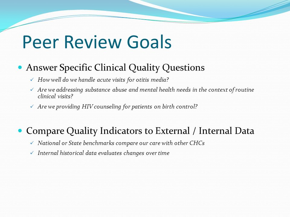 Peer Review Implementation Providers Review Random Sampling of Each Others Charts Peer Review Cycles Done Quarterly or Monthly Definition of Peer Standardized Audit Tool For each chart, each question is compliant, deficient, or not applicable General vs.