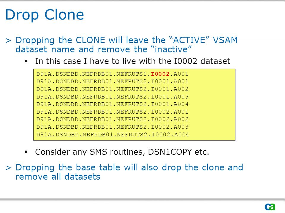 Drop Clone >Dropping the CLONE will leave the ACTIVE VSAM dataset name and remove the inactive In this case I have to live with the I0002 dataset Cons