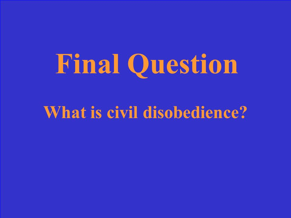 Final Answer Thoreau s refusal to pay taxes that finance the Mexican- American War is an example of ______ ______