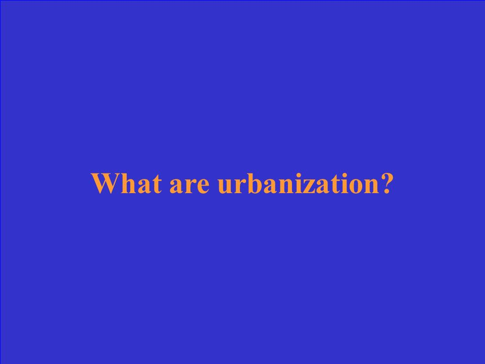 What are urbanization?
